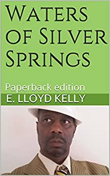 Waters of Silver Springs: Paperback edition by [Kelly, E. Lloyd]