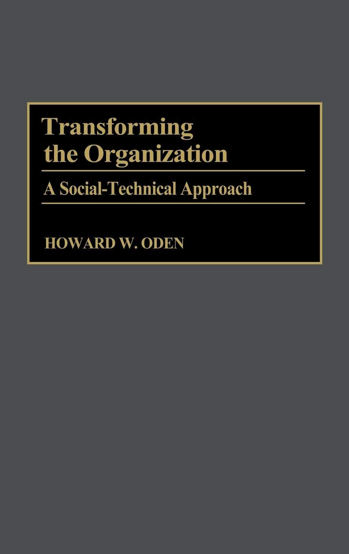 Transforming the Organization: A Social-Technical Approach