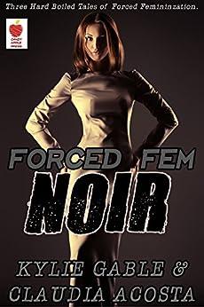 Forced Fem Noir by [Gable, Kylie, Acosta, Claudia]