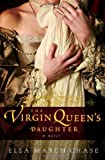 The Virgin Queen's Daughter, Ella March Chase, 0307394808