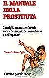 Il Manuale Della Prostituta: Consigli, Amenità E Facezie Sopra L'esercizio Del Meretricio E Dei Lupanari