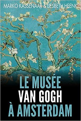 Le Musée Van Gogh à Amsterdam: Les pièces maîtresses de la ...