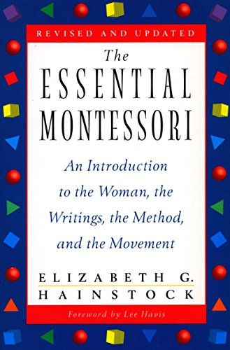 The Essential Montessori: An Introduction to the Woman, the Writings, the Method, and the Movement