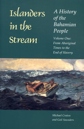 1: Islanders in the Stream: A History of the Bahamian People: Volume One: From Aboriginal Times to the End of Slavery