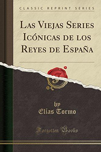 Las Viejas Series Icónicas de los Reyes de España (Classic Reprint) (Spanish Edition)