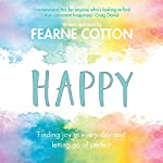 Happy: Finding joy in every day and letting go of perfect | Fearne Cotton