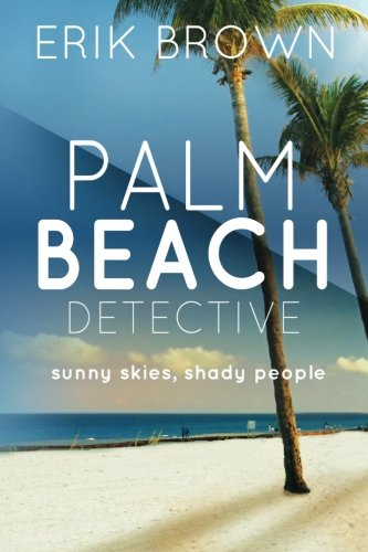 Download Palm Beach Detective: Sunny skies, Shady People ebook
