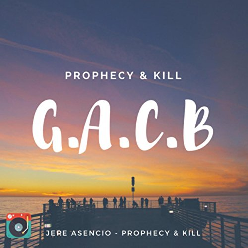 G.A.C.B - Prophecy & Kill Ft Jere Asencio for sale  Delivered anywhere in USA