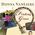 Finding Grace: A True Story about Losing Your Way in Life...and Finding It Again Audiobook by Donna VanLiere Narrated by Donna VanLiere