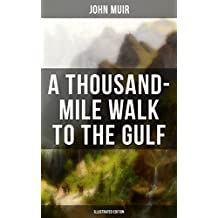 A THOUSAND-MILE WALK TO THE GULF (Illustrated Edition): Adventure Memoirs, Travel Sketches & Wilderness Studies