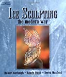img - for Ice Sculpting the Modern Way book / textbook / text book