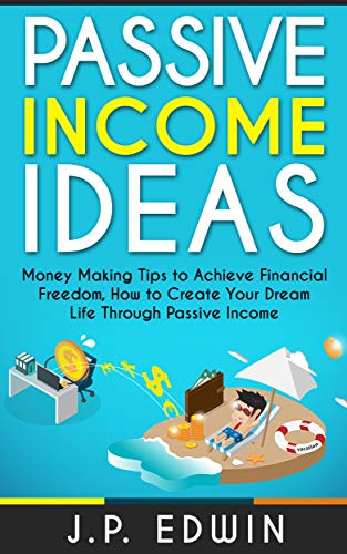 Passive Income Ideas: Money Making Tips to Achieve Financial Freedom, How to Create Your Dream Life Through Passive Income (Best Money Making Schemes)