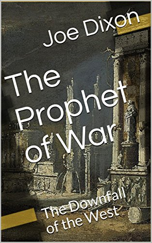 The Prophet of War: The Downfall of the West by [Dixon, Joe]