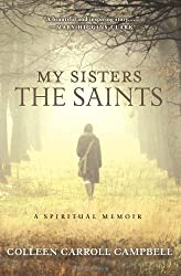 My Sisters the Saints: A Spiritual Memoir by Colleen Carroll Campbell (2012-10-30)