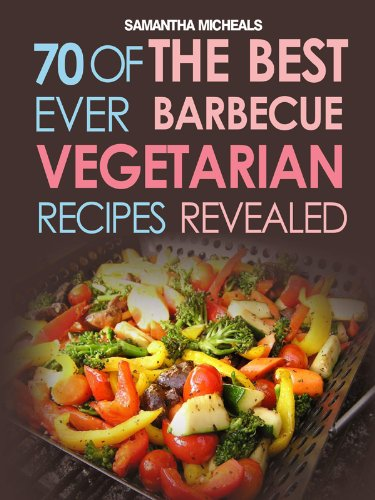 - BBQ Recipe:70 Of The Best Ever Barbecue Vegetarian Recipes...Revealed!