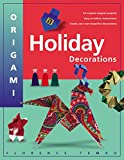Origami Holiday Decorations: Make Festive Origami Holiday Decorations with This Easy Origami Book: Includes Origami Book with 25 Fun & Easy Projects