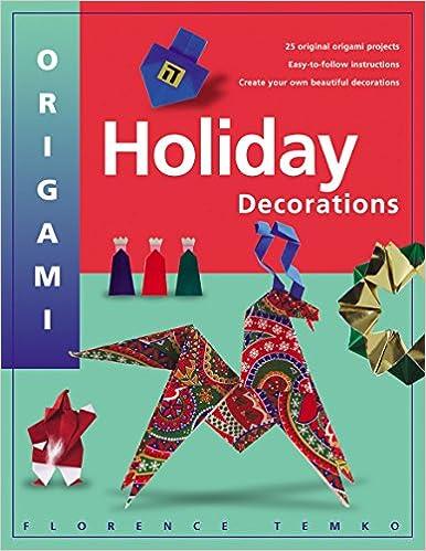 Origami Holiday Decorations Florence Temko 9780804834773 Amazon