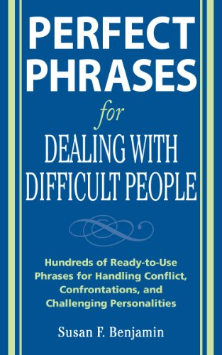 Perfect Phrases for Dealing with Difficult People: Hundreds of Ready-to-Use Phrases for Handling Conflict, Confrontations and Challenging Personalities (Perfect Phrases Series)