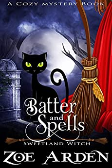 Batter and Spells (Sweetland Witch) (A Cozy Mystery Book) by [Arden, Zoe]