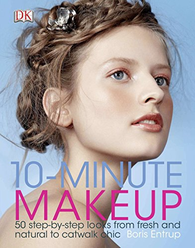 10-Minute Makeup: 50 Step-by-Step Looks from Fresh and Natural to Catwalk Chic