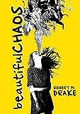 download ebook [(beautiful chaos)] [author: robert m. drake] published on (february, 2015) pdf epub