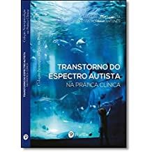 Transtorno do Espectro Autista na Prática Clínica - Coleção Neuropsicologia na Prática Clínic