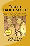 Truth About Macd: What Worked, What Didn't Work, and How to Avoid Mistakes Even Experts Make (Beat the Crash)