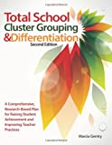 Total School Cluster Grouping and Differentiation, 2E : A Comprehensive, Research-Based Plan for Raising Student Achievement and Improving Teacher Practice, Gentry, Marcia, 1618211617