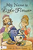 My Name Is Little-Flower, Apamea Romano, 161346455X