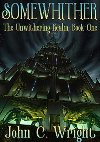 Somewhither: The Unwithering Realm by [Wright, John C.]