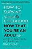 Product review for How to Survive Your Childhood Now That You're an Adult: A Path to Authenticity and Awakening