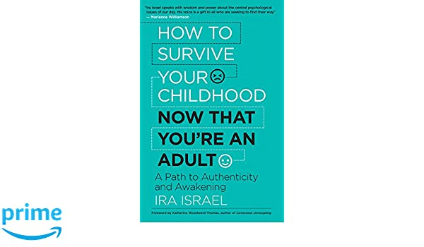 How to Survive Your Childhood Now That Youre an Adult: A ...