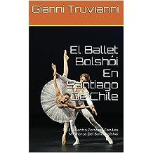 El Ballet Bolshói En Santiago De Chile: Un Encuentro Personal Con Los Miembros Del Ballet Bolshoi (Spanish Edition)