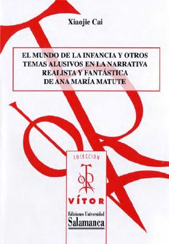 El mundo de la infancia y otros temas alusivos en la narrativa realística y fantástica de Ana María Matute (Spanish Edition)
