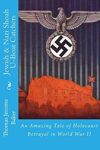 Jewish & Nazi Shoah U-Boat Catchers: An Amazing Tale of Holocaust Betrayal in World War II by [Baker, Thomas Jerome]