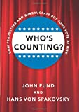 Who's Counting?, John Fund and Hans von Spakovsky, 1594036187