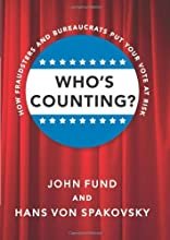 Who's Counting?: How Fraudsters and Bureaucrats Put Your Vote at Risk
