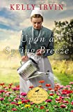 Upon a Spring Breeze (An Every Amish Season Novel)
