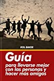Guía para llevarse mejor con las personas y hacer más amigos. (Spanish Edition)