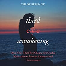 Third Eye Awakening: Open Your Third Eye Chakra with Guided Meditation to Increase Awareness and Consciousness: Activate and Decalcify Pineal Gland, Intuition, Spiritual Enlightenment, Book 2 Audiobook by Chloe Brisbane Narrated by Leslie Howard