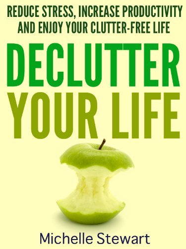 Declutter your life reduce stress increase productivity and declutter your life reduce stress increase productivity and enjoy your clutter free fandeluxe PDF
