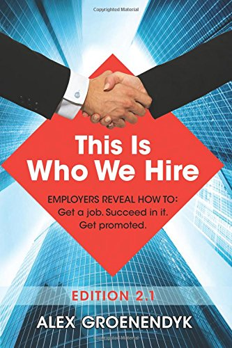 This is Who We Hire: How to get a job, succeed in it, and get promoted. -