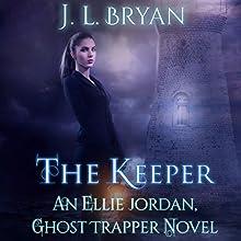 The Keeper: Ellie Jordan, Ghost Trapper Audiobook by J. L. Bryan Narrated by Carla Mercer-Meyer