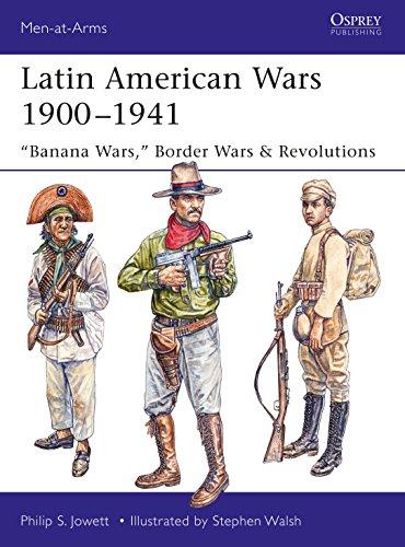 """Latin American Wars 1900–1941: """"Banana Wars,"""" Border Wars & Revolutions (Men-at-Arms)"""