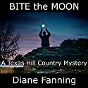 Bite the Moon: A Texas Hill Country Mystery Audiobook by Diane Fanning Narrated by Flora Plumb