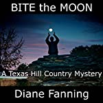 Bite the Moon: A Texas Hill Country Mystery   Diane Fanning
