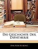 Die Geschichte der Diphtherie, Emil Von Behring, 1145045391
