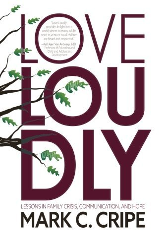 Love Loudly: Lessons in Family Crisis, Communication, and Hope by Mark C. Cripe (2014-06-07)