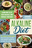 Alkaline Diet: Cookbook for Beginners - 21 Days Meal Plan That Includes Healthy and Herbal Medicine Recipes for Eating Well. Learn How to Eat, Beat Diseases, and Energize your Body (Cookbook - 2)