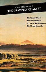 The Grampian Quartet: The Quarry Wood: The Weatherhouse: A Pass in the Grampians: The Living Mountain
